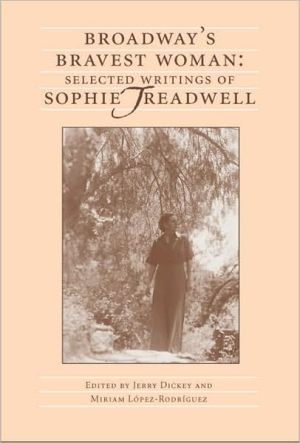 Broadway's Bravest Woman: Selected Writings of Sophie Treadwell book written by Sophie Treadwell