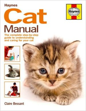 Cat Manual: The Complete Step-by-Step Guide to Understanding and Caring for Your Cat book written by Claire Bessant