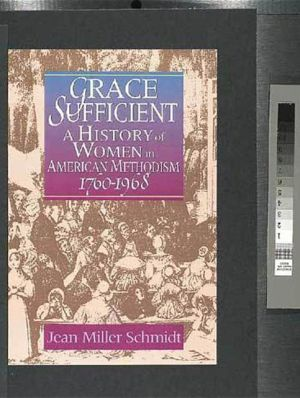 Grace Sufficient: A History of Women in American Methodism, 1760-1939 book written by Jean Miller Schmidt
