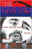 The Castro Obsession: U.S. Covert Operations in Cuba, 1959-1965 book written by Don Bohning