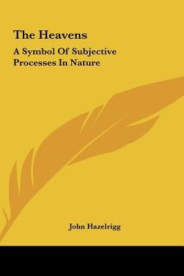 The Heavens: A Symbol of Subjective Processes in Nature written by Hazelrigg, John