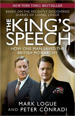 The King's Speech: How One Man Saved the British Monarchy book written by Mark Logue