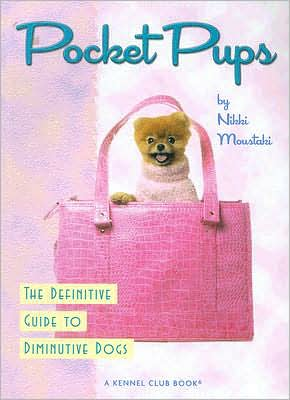 Pocket Pups: The Definitive Guide to Diminutive Dogs book written by Nikki Moustaki