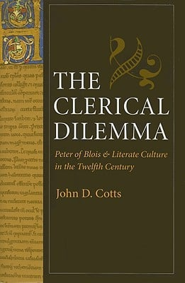Clerical Dilemma: Peter of Blois and Literate Culture in the Twelfth Century book written by John D. Cotts