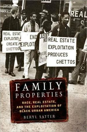 Family Properties: Race, Real Estate, and the Exploitation of Black Urban America book written by Beryl Satter