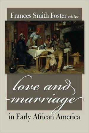 Love and Marriage in Early African America written by Frances Smith Foster