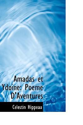 Amadas Et Ydoine: Poeme D'Aventures book written by Hippeau, Clestin , Hippeau, C. Lestin