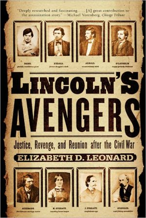 Lincoln's Avengers: Justice, Revenge, and Reunion after the Civil War book written by Elizabeth D. Leonard