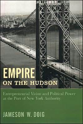 Empire on the Hudson: Entrepreneurial Vision and Political Power at the Port of New York Authority book written by Jameson W. Doig