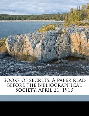 Books of Secrets. a Paper Read Before the Bibliographical Society, April 21, 1913 book written by Ferguson, John