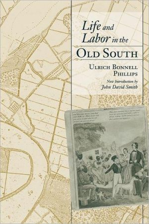 Life and Labor in the Old South book written by Ulrich Bonnell Phillips
