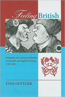 Feeling British: Sympathy and National Identity in Scottish and English Writing, 1707-1832 written by Gabriel Riera