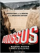 Colossus: Hoover Dam and the Making of the American Century book written by Michael Hiltzik