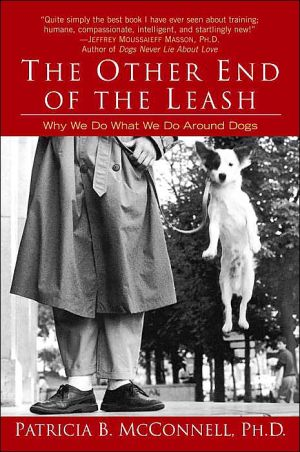 The Other End of the Leash: Why We Do What We Do Around Dogs written by Patricia B. McConnell