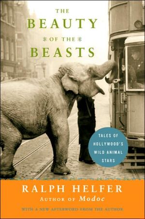 Beauty of the Beasts: Tales of Hollywood's Wild Animal Stars book written by Ralph Helfer