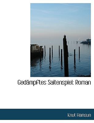 Gedacmpftes Saitenspiel: Roman (Large Print Edition) book written by Hamsun, Knut
