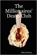 The Millionaires' Death Club book written by Mike Hockney