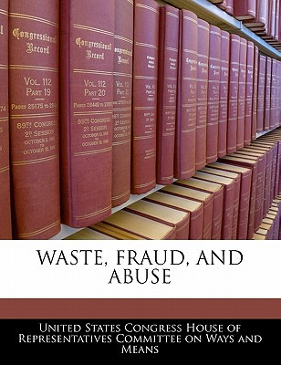 Waste, Fraud, and Abuse written by United States Congress House of Represen