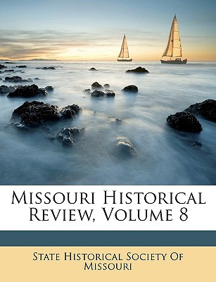 Missouri Historical Review, Volume 8 book written by State Historical Society of Missouri, Hi