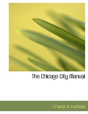 The Chicago City Manual book written by Eastman, Francis A.