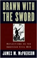 Drawn with the Sword: Reflections on the American Civil War book written by James M. McPherson