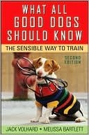 What All Good Dogs Should Know: The Sensible Way to Train book written by Jack Volhard
