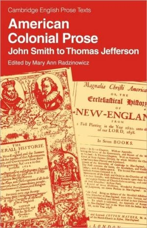 American Colonial Prose: John Smith to Thomas Jefferson written by Mary Ann Radzinowicz