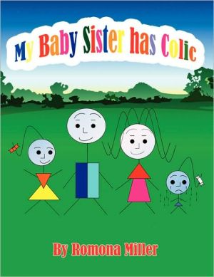 My Baby Sister has Colic book written by Romona Miller