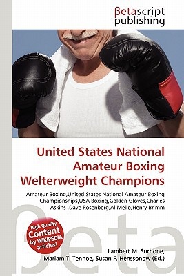 United States National Amateur Boxing Welterweight Champions written by Lambert M. Surhone