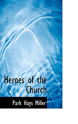 Heroes of the Church book written by Miller, Park Hays