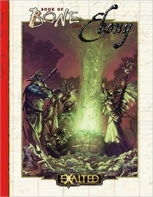 Exalted: Book of Bone and Ebony book written by Craig Blackwelder