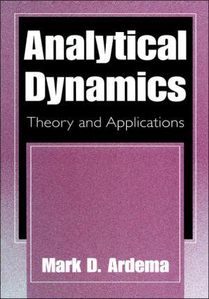 Analytical Dynamics book written by Mark D. Ardema