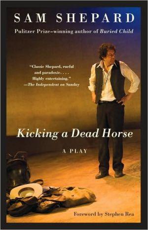 Kicking a Dead Horse book written by Sam Shepard