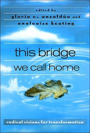 This Bridge We Call Home: Radical Visions for Transformation written by Gloria E. Anzaldua
