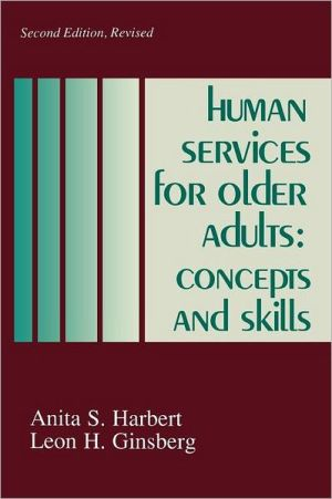 Human Services for Older Adults: Concepts and Skills book written by Leon H. Ginsberg