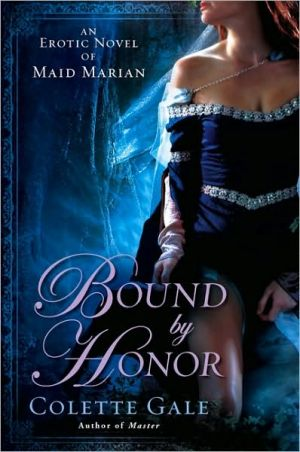 Bound by Honor: An Erotic Novel of Maid Marian book written by Colette Gale