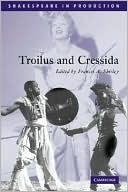 Troilus and Cressida (Shakespeare in Production Series) book written by William Shakespeare