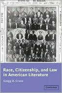 Race, Citizenship, and Law in American Literature book written by Gregg D. Crane