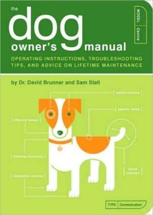 The Dog Owner's Manual: Operating Instructions, Trouble-Shooting Tips, and Advice on Lifetime Maintenance book written by Sam Stall