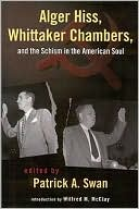 Alger Hiss, Whittaker Chambers and the Schism in the American Soul book written by Patrick Swan