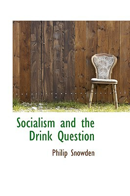 Socialism and the Drink Question book written by Snowden, Philip