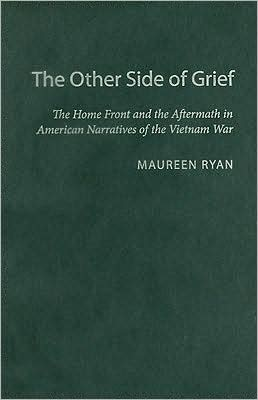 The Other Side of Grief: The Home Front and the Aftermath in American Narratives of the Vietnam War book written by Maureen Ryan