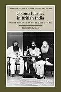 Colonial Justice in British India: White Violence and the Rule of Law (Cambridge Studies in ... written by Elizabeth Kolsky