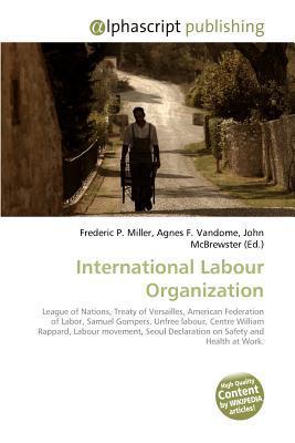 International Labour Organization written by Miller, Frederic P. , Vandome, Agnes F. , McBrewster, John