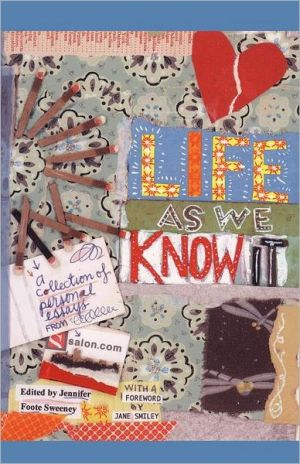 Life As We Know It: A Collection of Personal Essays from Salon.com book written by Jennifer Foote Sweeney