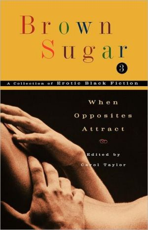 Brown Sugar 3: When Opposites Attract, Vol. 3 book written by Carol Taylor