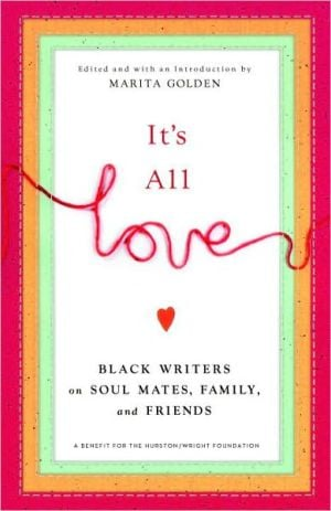 It's All Love: Black Writers on Soul Mates, Family and Friends written by Marita Golden
