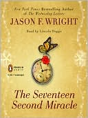 Seventeen Second Miracle book written by Jason F. Wright