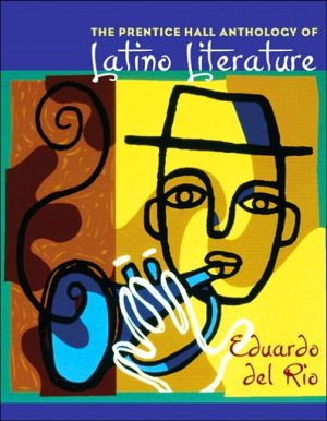 The Prentice Hall Anthology of Latino Literature written by Eduardo del Rio