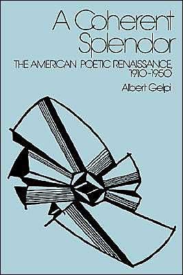 A Coherent Splendor: The American Poetic Renaissance, 1910-1950 book written by Albert Gelpi